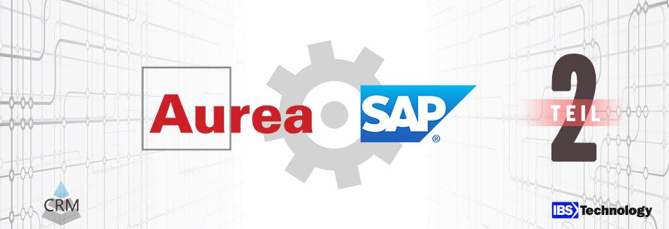 Aurea CRM Integration mit SAP Teil 2