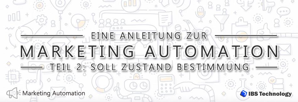 Teil 2: Soll Zustand Bestimmung – Eine Anleitung zur Marketing Automation