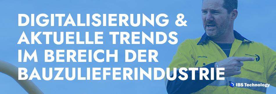 Digitalisierung & aktuelle Trends im Bereich der Bauzulieferindustrie