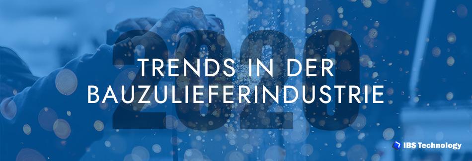 Trends in der Bauzulieferindustrie 2020